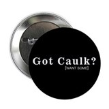 GOT CAULK - Button