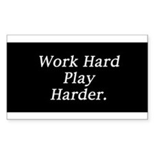 Work hard play harder. Decal