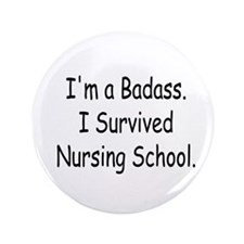 "Badass Survives Nursing School 3.5"" Button"