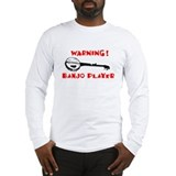 """Warning! Banjo Player"" Long Sleeve T-Shirt"