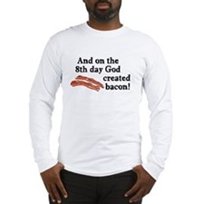 8th Day God Made Bacon Long Sleeve T-Shirt