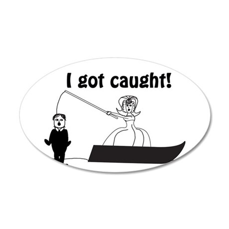 I Got Caught Groom Fishing 35x21 Oval Wall Decal