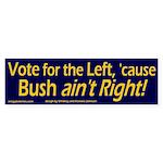 Bush ain't Right! Bumper Sticker