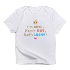 I'm cute, mom's hot, dad's lucky Infant T-Shirt