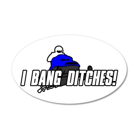 I Bang Ditches 35x21 Oval Wall Decal