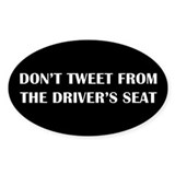 DONT TWEET FROM THE DRIVERS SEAT Decal