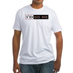 I'd Do Me Fitted T-Shirt