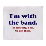 Im with the band Throw Blanket