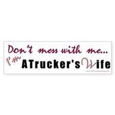 Don't mess with me... (wife) Bumper Bumper Sticker