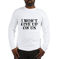 I Won't Give Up: Unisex Long Sleeve T-Shirt