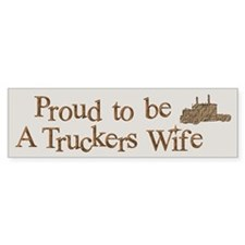 Proud to be A Truckers Wife Bumper Bumper Sticker
