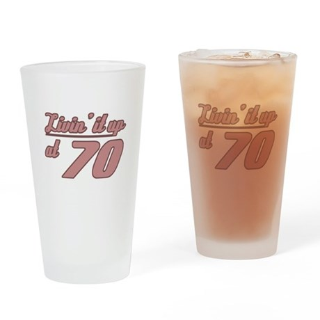 Livin' 70th Birthday Drinking Glass