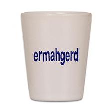 Ermahgerd! Its mah fevert thing ta seh! Shot Glass