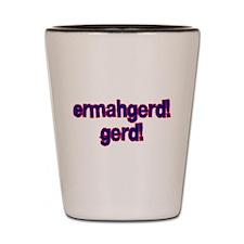 Ermahgerd! Gerd! Shot Glass