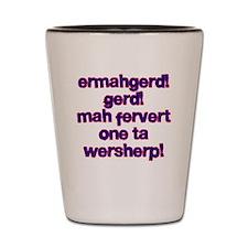 Ermahgerd! Gerd! Mah fervert One ta wersherp! Shot
