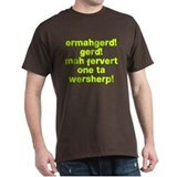 Ermahgerd! Gerd! Mah fervert One ta wersherp! T-Shirt