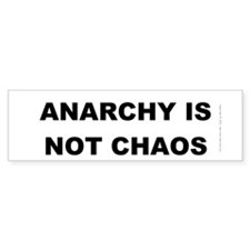 Anarchy is not chaos... Bumper Bumper Sticker