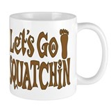 Let's Go Squatchin Coffee Mug