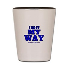 I DO IT MY WAY Shot Glass