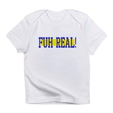 Fuh Real Infant T-Shirt