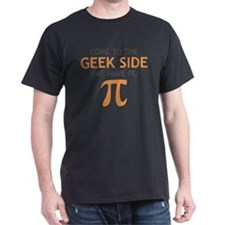 Come to the Geek Side - We Have Pi T-Shirt