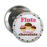 Flute Will Play For Chocolate 2.25&quot; Button