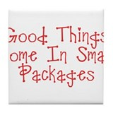 Good Things Come In Small Packages Tile Coaster