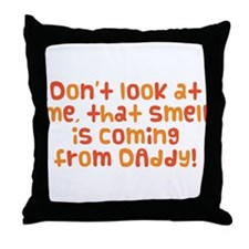 Smell Is Coming From Daddy Throw Pillow