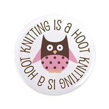 "Knitting Is A Hoot Gift 3.5"" Button"