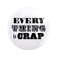 "Everything is Crap 3.5"" Button (100 pack)"