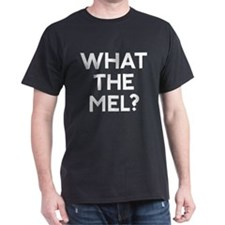 what the mel in white type Black T-Shirt