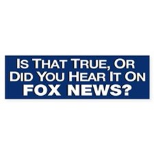 True or Fox News? Bumper Sticker