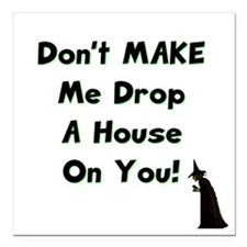 Don't Make Me Drop a House on You Car Magnet 3&quo