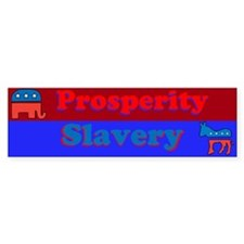 Prosperity/Slavery Bumper Sticker