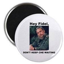 Hey Fidel, Don't Keep Che Waiting Magnet