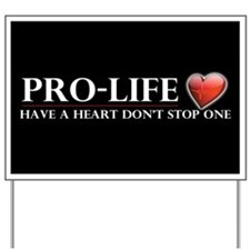 Pro-Life Have A Heart Dont Stop One Yard Sign