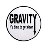 "Gravity: Time To Get Down 3.5"" Button"