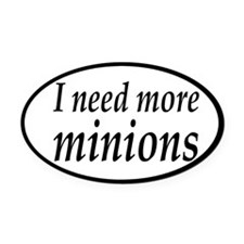 I Need More Minions Oval Car Magnet