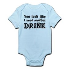 You look like i need another drink Infant Bodysuit