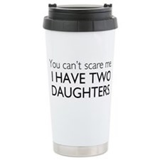 You Cant Scare Me. I Have Two Daughters. Ceramic T