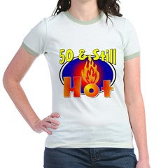 50 & Still Hot Jr. Ringer T-Shirt