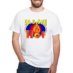 50 & Still Hot White T-Shirt