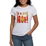50 & Still Hot Women's T-Shirt
