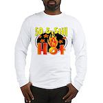 50 & Still Hot Long Sleeve T-Shirt