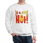 50 & Still Hot Sweatshirt