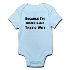 Because I'm insert name that's why Infant Bodysuit