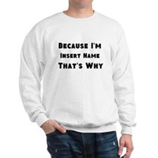 Because I'm insert name that's why Sweatshirt