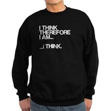 I think, therefore I am, I think Sweatshirt