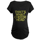 Thats what CHEESE HEAD T-Shirt