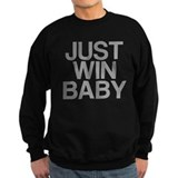 JUST WIN BABY Sweatshirt
